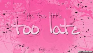 2141_L-too-little-too-late.jpg