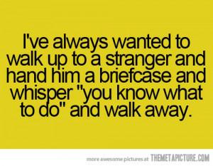 Funny photos funny quote stranger briefcase