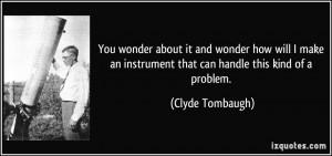 You wonder about it and wonder how will I make an instrument that can ...