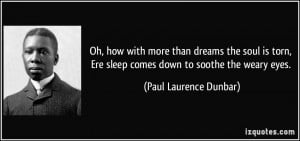 with more than dreams the soul is torn, Ere sleep comes down to soothe ...