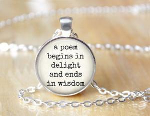 Poem Begins in Delight - Robert Frost Quote - Handmade Pendant, Quote ...
