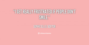 get really frustrated if people don't smile.
