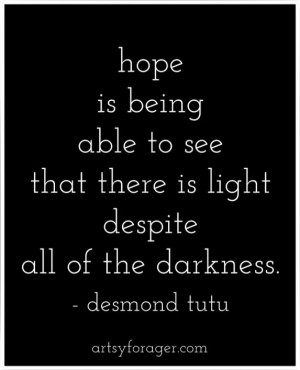 ... light despite all of the darkness. -Desmond Tutu #quotes #hope #light