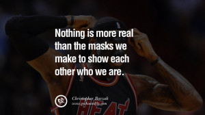 Nothing is more real than the masks we make to show each other who we ...