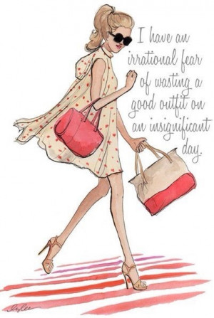 have an irrational fear of wasting a good outfit on an ...