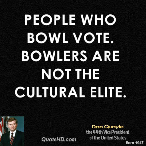 People who bowl vote. Bowlers are not the cultural elite.