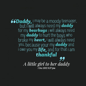 Quotes Picture: daddy, i may be a moody teenager, but i will always ...
