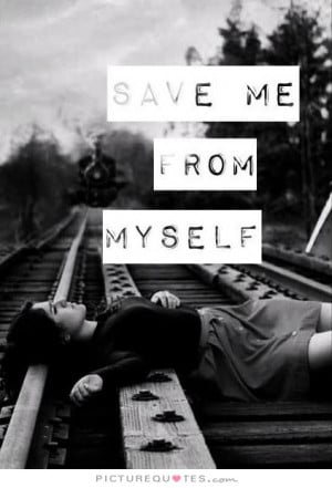 save me from my self quotes source http picturequotes com save me from ...