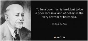 ... land of dollars is the very bottom of hardships. - W. E. B. Du Bois