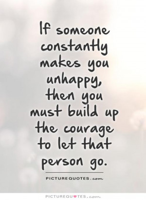 If someone constantly makes you unhappy, then you must build up the ...