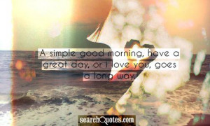 Have A Good Day My Love Quotes