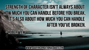 Motivational Quotes On Strength | Strength of character isn't always ...