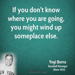 If you don't know where you are going, you might wind up someplace ...