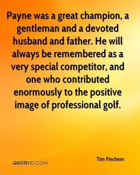 ... enormously to the positive image of professional golf. - Tim Finchem