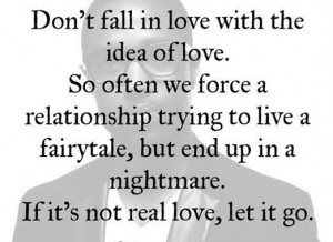 Don't fall in love with the idea of love.