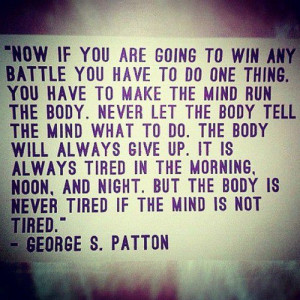 George S Patton Quote: Now If You Are Going To Win Any Battle You Have ...