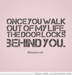Once you walk out of my life, the door locks behind you.