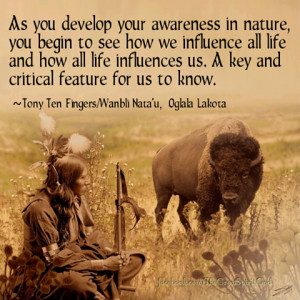 ... begin to see how we influence all life and how all life influences us