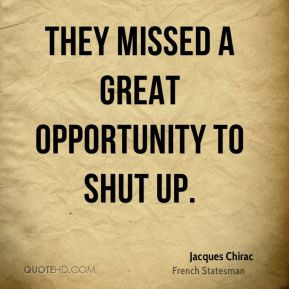 jacques-chirac-jacques-chirac-they-missed-a-great-opportunity-to-shut ...