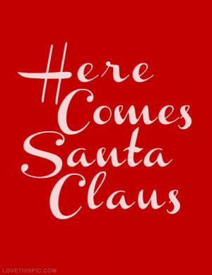 Here come santa claus