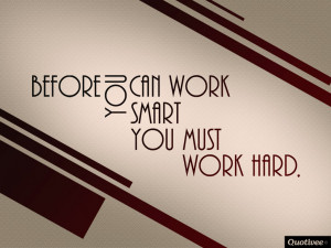 ... _1024x768_0004_Before you can work smart you must work hard. copy