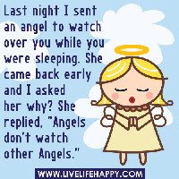 Last night I sent an angel to watch over you while you were sleeping ...