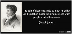 ... the mind deaf; and when people are deaf I am dumb. - Joseph Joubert