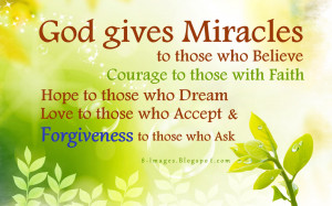 gives Miracles to those who Believe, Courage to those with Faith, Hope ...