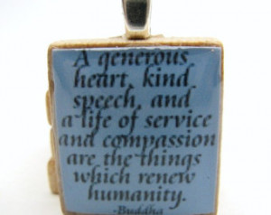 Buddha quote - A generous heart and a life of service renew humanity ...
