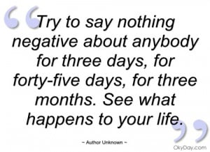 try to say nothing negative about anybody author unknown