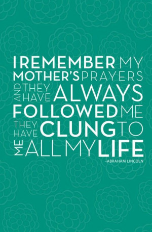 remember my mother's prayers and they have always followed me ...