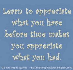 ... what you have before time makes you appreciate what you had
