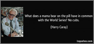 What does a mama bear on the pill have in common with the World Series ...
