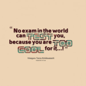 Quotes Picture: no exam in the world can test you, because you are too ...