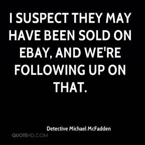 Detective Michael McFadden - I suspect they may have been sold on eBay ...