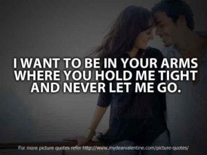 ... be in your arms where you hold me tight and never let me go love quote