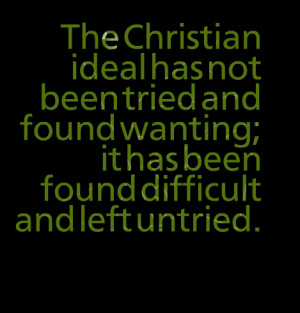 Quotes Picture: the christian ideal has not been tried and found ...