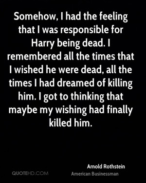 Somehow, I had the feeling that I was responsible for Harry being dead ...