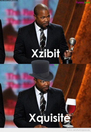 Funny Pictures | clever | Xzibit is Xquisite