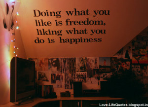 Doing what you like is freedom,