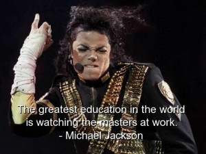 Michael jackson famous quotes sayings education work wise
