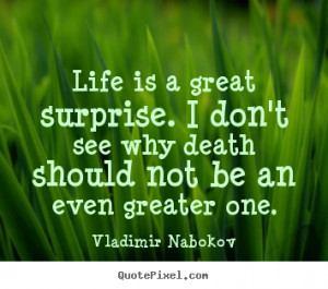 Life is a great surprise. i don't see why.. Vladimir Nabokov greatest ...