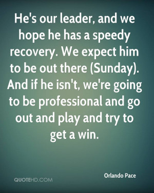 He's our leader, and we hope he has a speedy recovery. We expect him ...