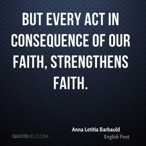 Anna Letitia Barbauld - But every act in consequence of our faith ...