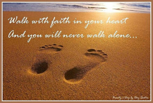 Walk with faith in your Heart.