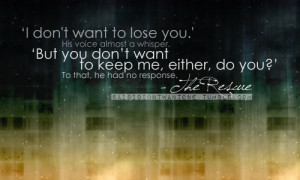 http://www.pics22.com/i-dont-want-to-lose-you-bad-feelings-quote/