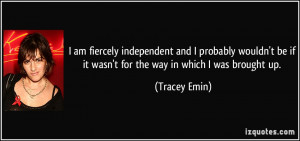 quote-i-am-fiercely-independent-and-i-probably-wouldn-t-be-if-it-wasn ...