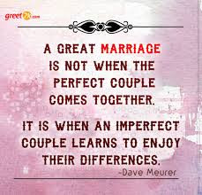great marriage is not when the perfect couple comes together.