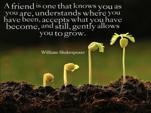 you as you are, understands where you have been, accepts what you have ...
