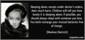 Sleeping alone, except under doctor's orders, does much harm. Children ...